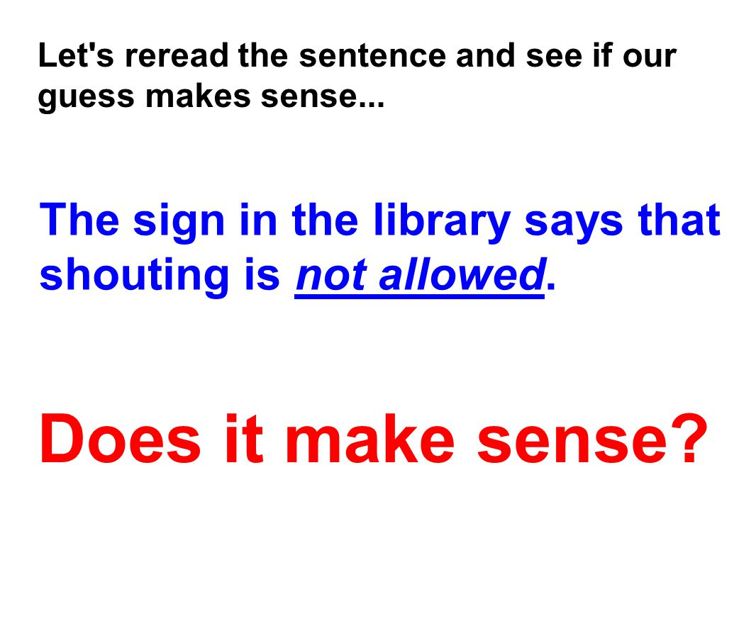 Let's reread the sentence and see if our guess makes sense... The sign in the library says that shouting is not allowed. Does it make sense?