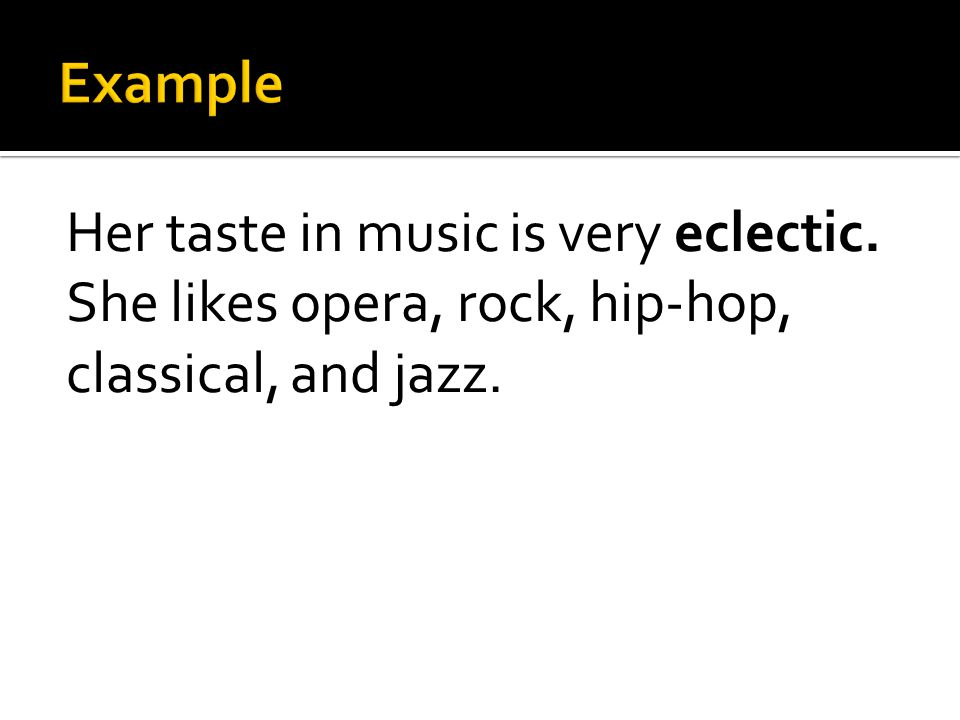Her taste in music is very eclectic. She likes opera, rock, hip-hop, classical, and jazz.