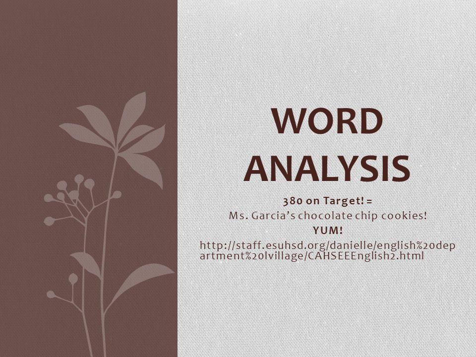 380 on Target! = Ms. Garcia's chocolate chip cookies! YUM! http://staff.esuhsd.org/danielle/english%20dep artment%20lvillage/CAHSEEEnglish2.html WORD