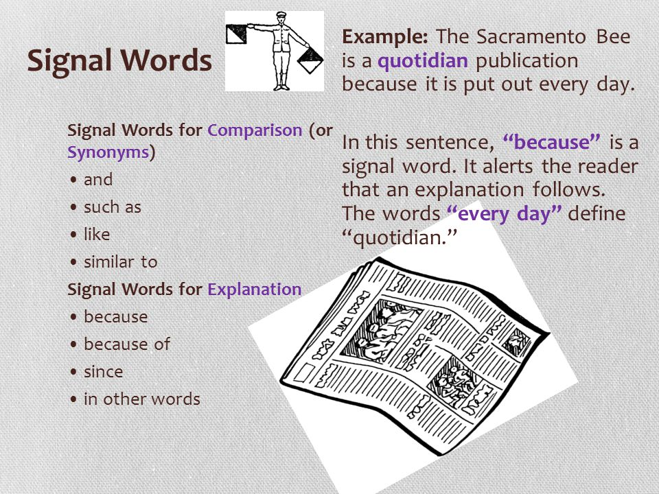 Signal Words Signal Words for Comparison (or Synonyms) and such as like similar to Signal Words for Explanation because because of since in other word