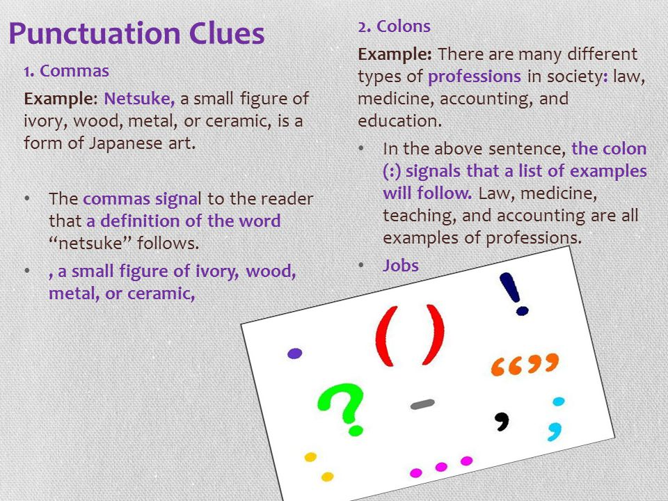 Punctuation Clues 1. Commas Example: Netsuke, a small figure of ivory, wood, metal, or ceramic, is a form of Japanese art. The commas signal to the re
