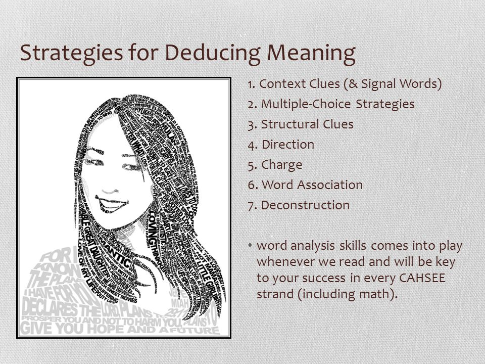 Strategies for Deducing Meaning 1. Context Clues (& Signal Words) 2. Multiple-Choice Strategies 3. Structural Clues 4. Direction 5. Charge 6. Word Ass