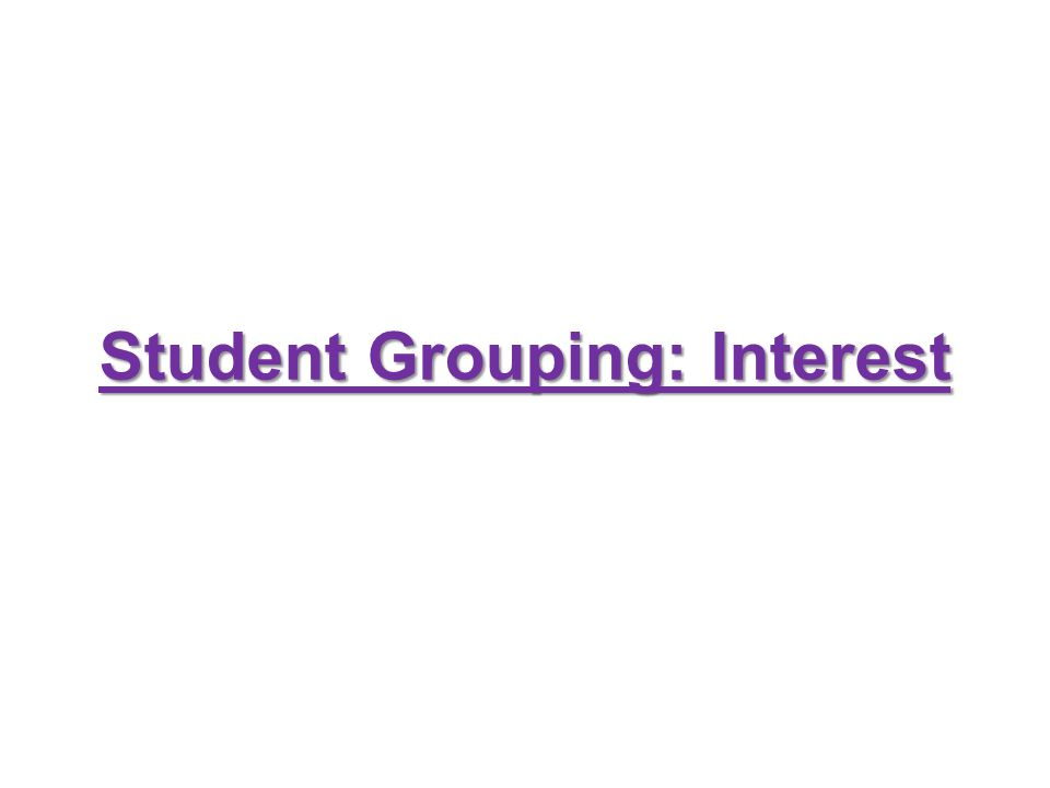 Student Grouping: Interest Student Grouping: Interest