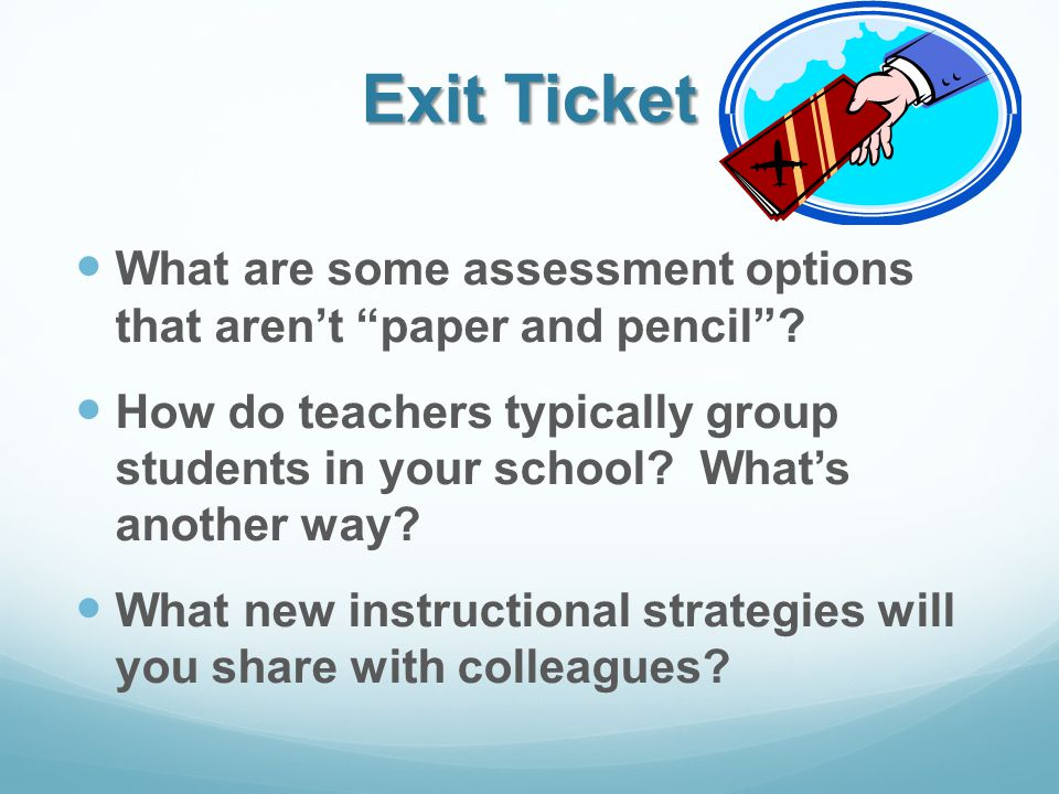 Exit Ticket What are some assessment options that aren't paper and pencil .