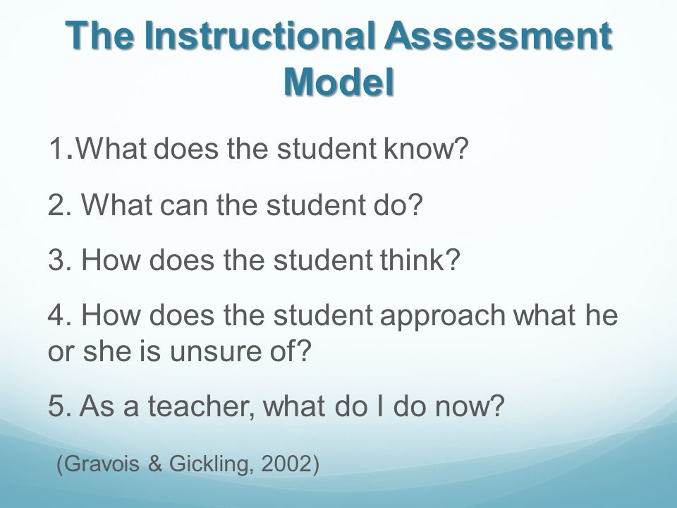 The Instructional Assessment Model 1. What does the student know.