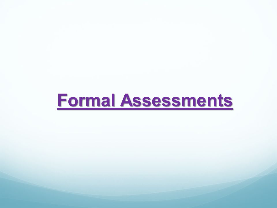 Formal Assessments Formal Assessments