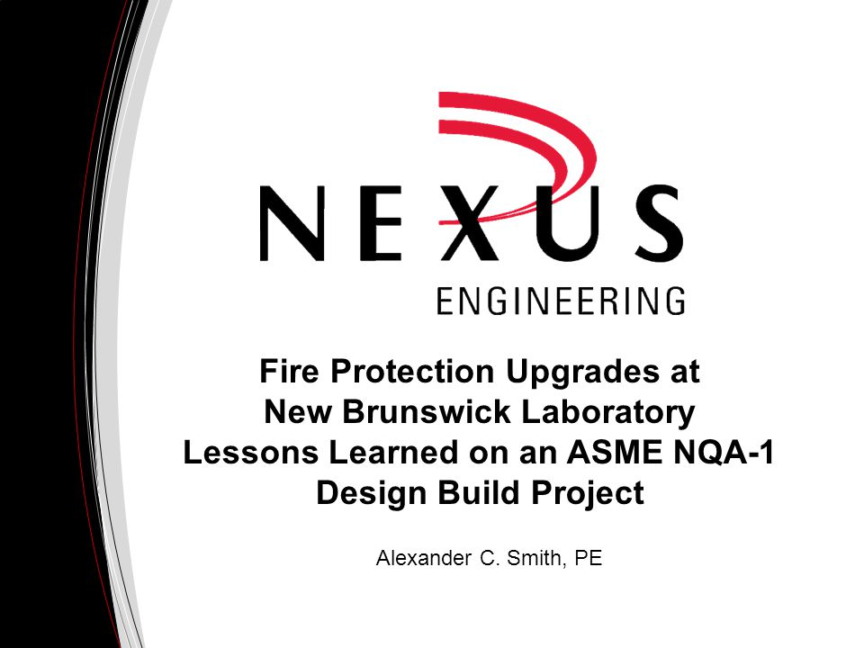 Fire Protection Upgrades at New Brunswick Laboratory Lessons Learned on an ASME NQA-1 Design Build Project Alexander C.