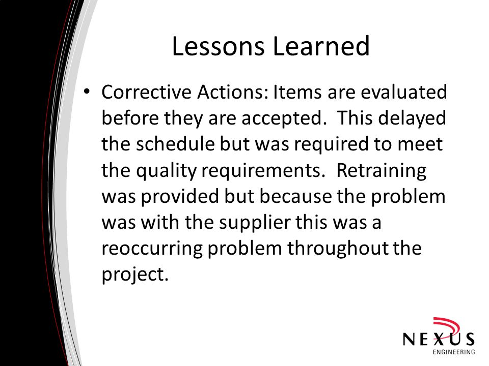 Lessons Learned Corrective Actions: Items are evaluated before they are accepted.