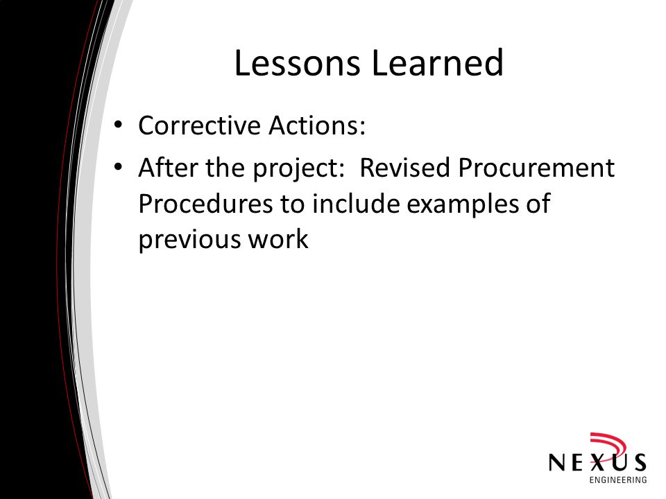 Lessons Learned Corrective Actions: After the project: Revised Procurement Procedures to include examples of previous work