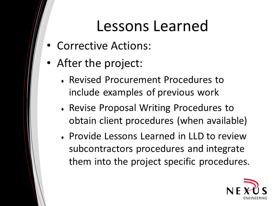 Lessons Learned Corrective Actions: After the project:  Revised Procurement Procedures to include examples of previous work  Revise Proposal Writing
