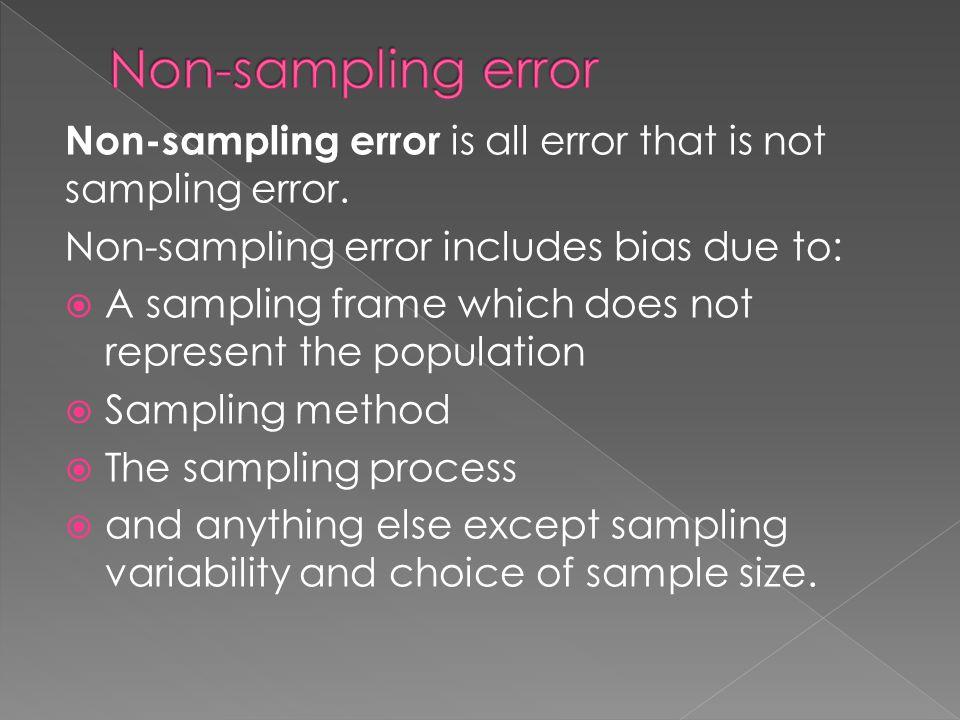 Non-sampling error is all error that is not sampling error.