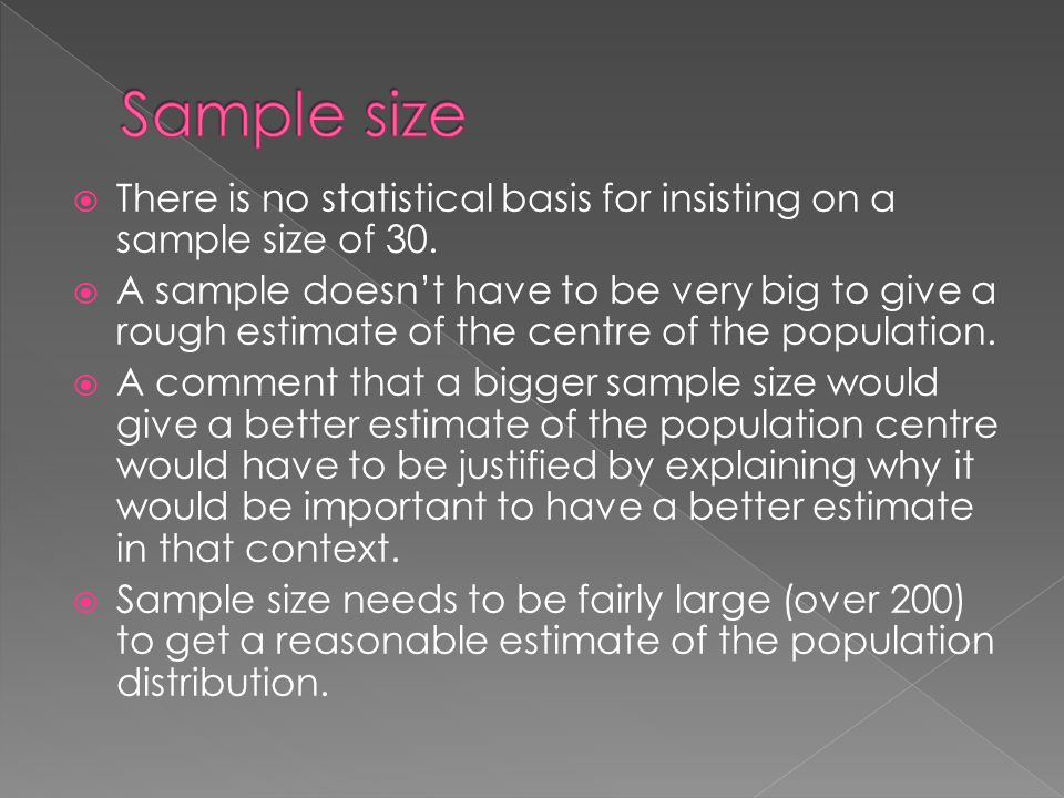  There is no statistical basis for insisting on a sample size of 30.