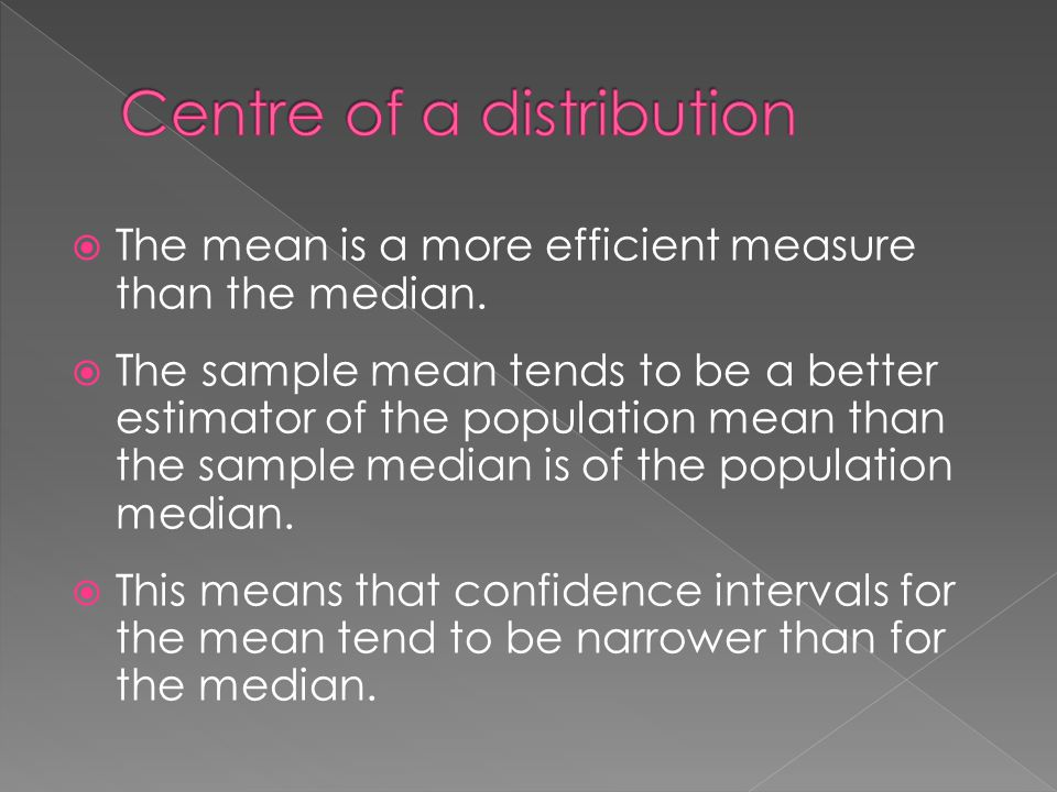  The mean is a more efficient measure than the median.