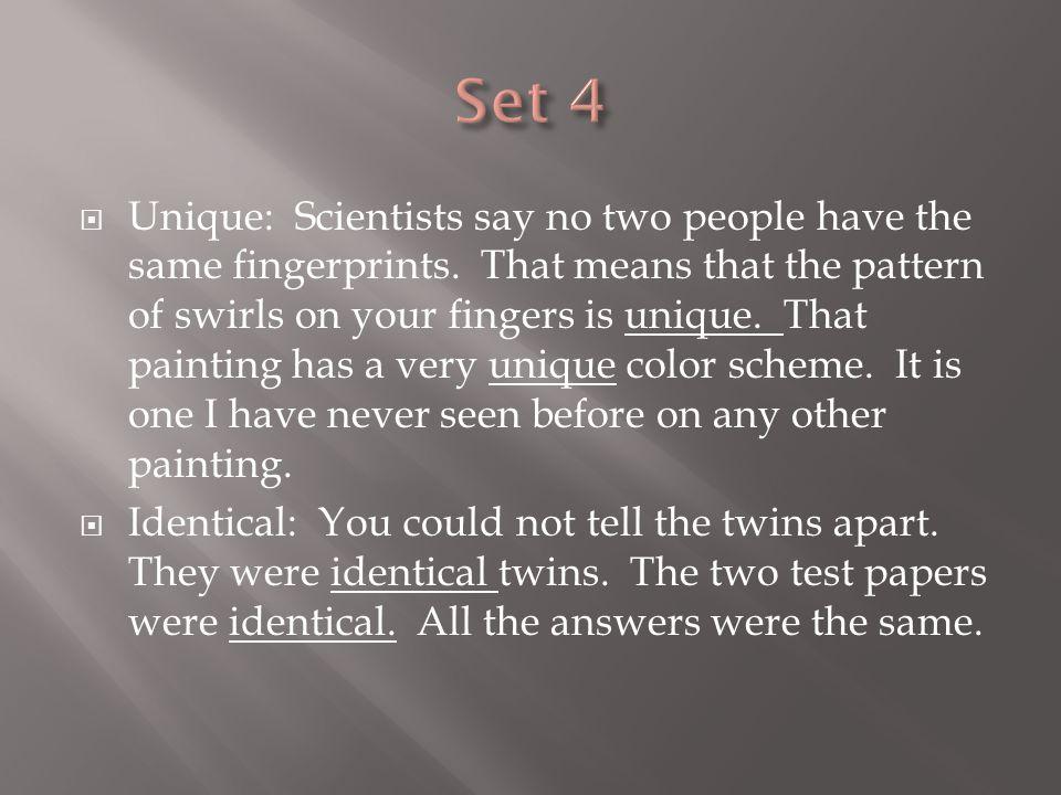  Unique: Scientists say no two people have the same fingerprints.