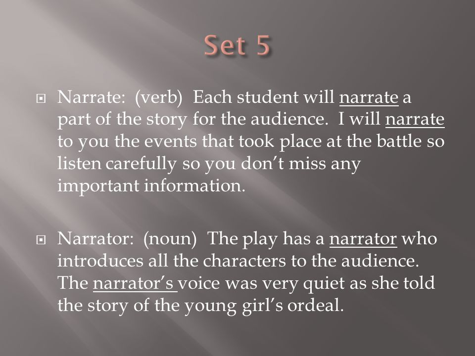  Narrate: (verb) Each student will narrate a part of the story for the audience.