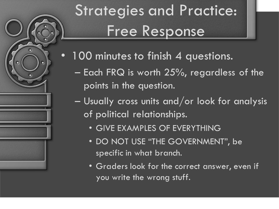 Strategies and Practice: Free Response 100 minutes to finish 4 questions.