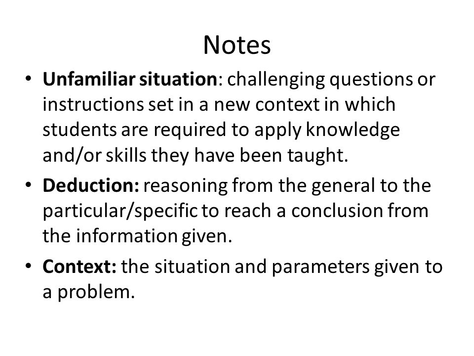 Notes Unfamiliar situation: challenging questions or instructions set in a new context in which students are required to apply knowledge and/or skills they have been taught.