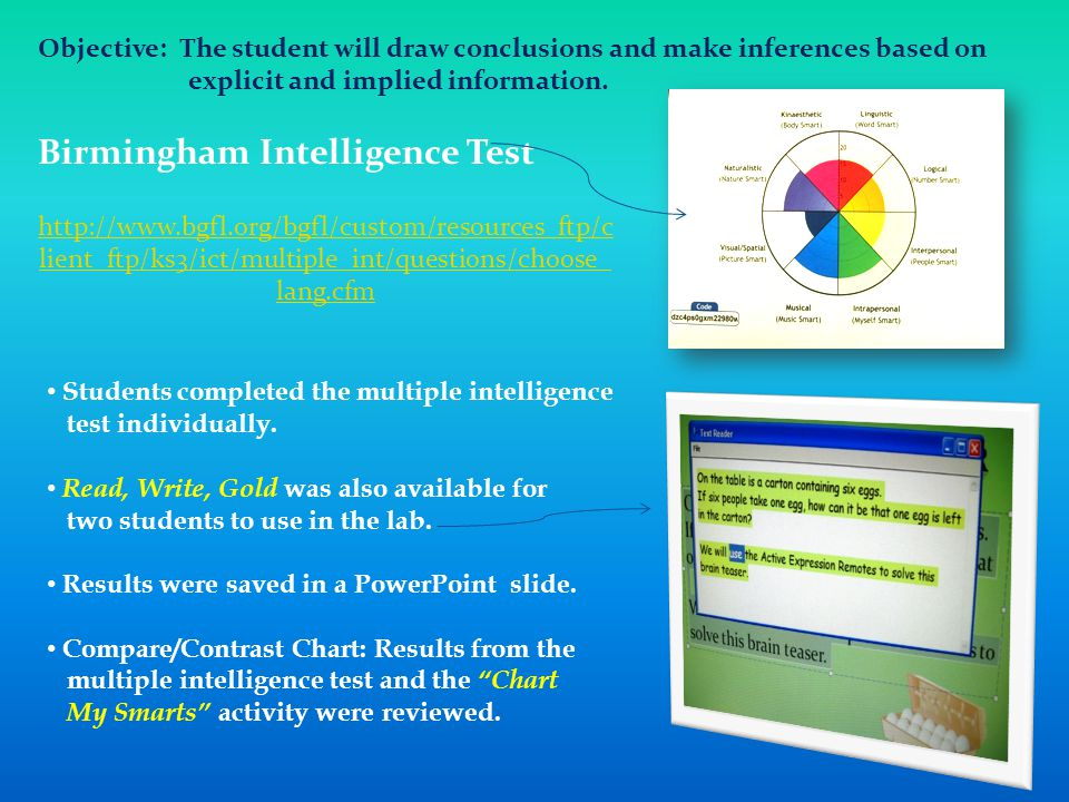 http://www.bgfl.org/bgfl/custom/resources_ftp/c lient_ftp/ks3/ict/multiple_int/questions/choose_ lang.cfm Birmingham Intelligence Test Objective: The student will draw conclusions and make inferences based on explicit and implied information.