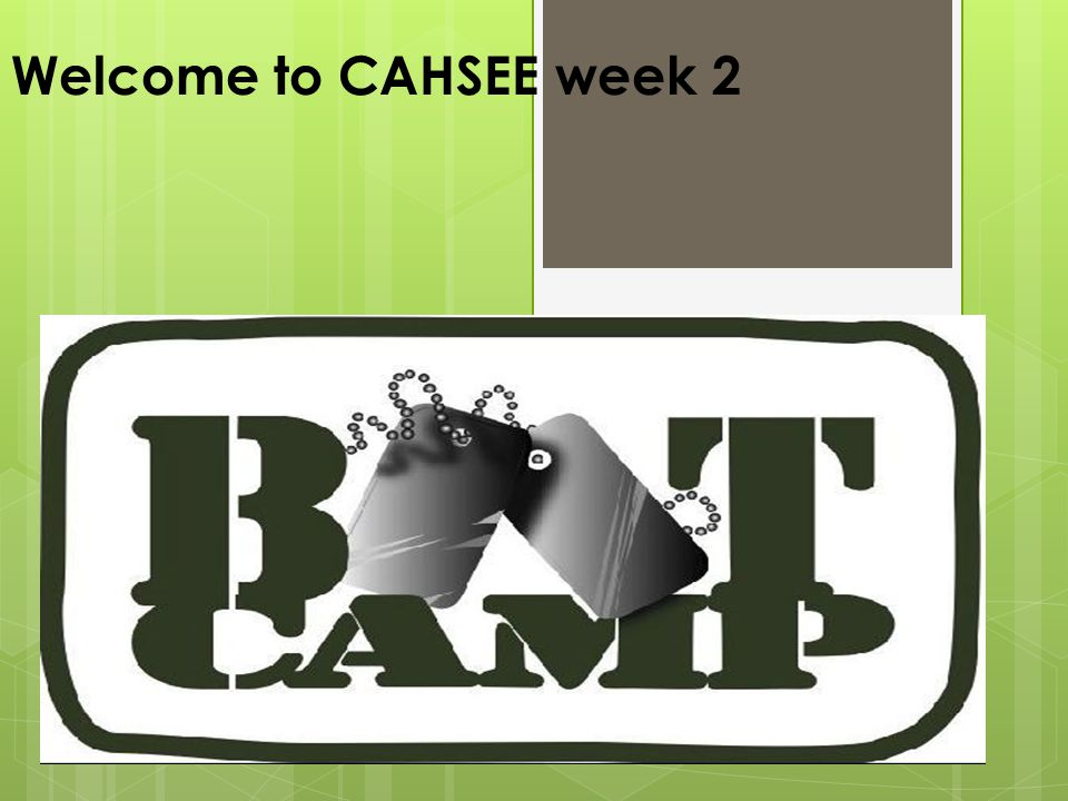 Welcome to CAHSEE week 2