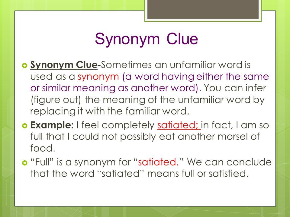 Synonym Clue  Synonym Clue -Sometimes an unfamiliar word is used as a synonym (a word having either the same or similar meaning as another word).