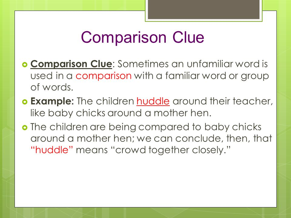 Comparison Clue  Comparison Clue : Sometimes an unfamiliar word is used in a comparison with a familiar word or group of words.