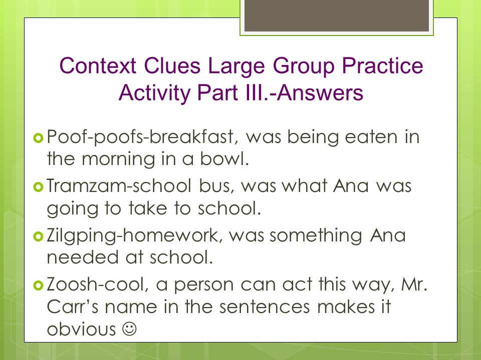 Context Clues Large Group Practice Activity Part III.-Answers  Poof-poofs-breakfast, was being eaten in the morning in a bowl.