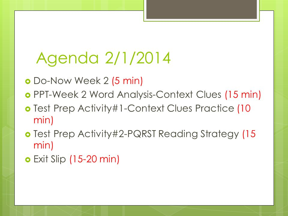 Agenda 2/1/2014  Do-Now Week 2 (5 min)  PPT-Week 2 Word Analysis-Context Clues (15 min)  Test Prep Activity#1-Context Clues Practice (10 min)  Test Prep Activity#2-PQRST Reading Strategy (15 min)  Exit Slip (15-20 min)
