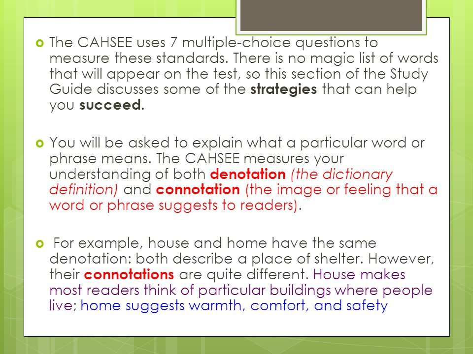  The CAHSEE uses 7 multiple-choice questions to measure these standards.
