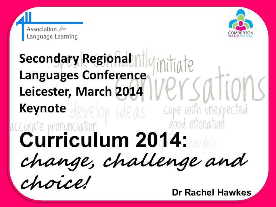Dr Rachel Hawkes Secondary Regional Languages Conference Leicester, March 2014 Keynote