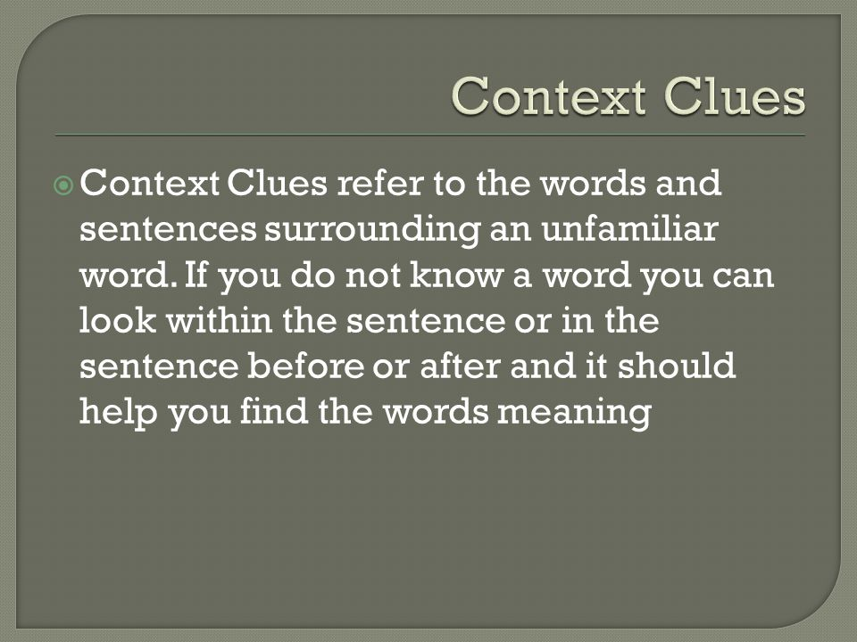  Context Clues refer to the words and sentences surrounding an unfamiliar word.