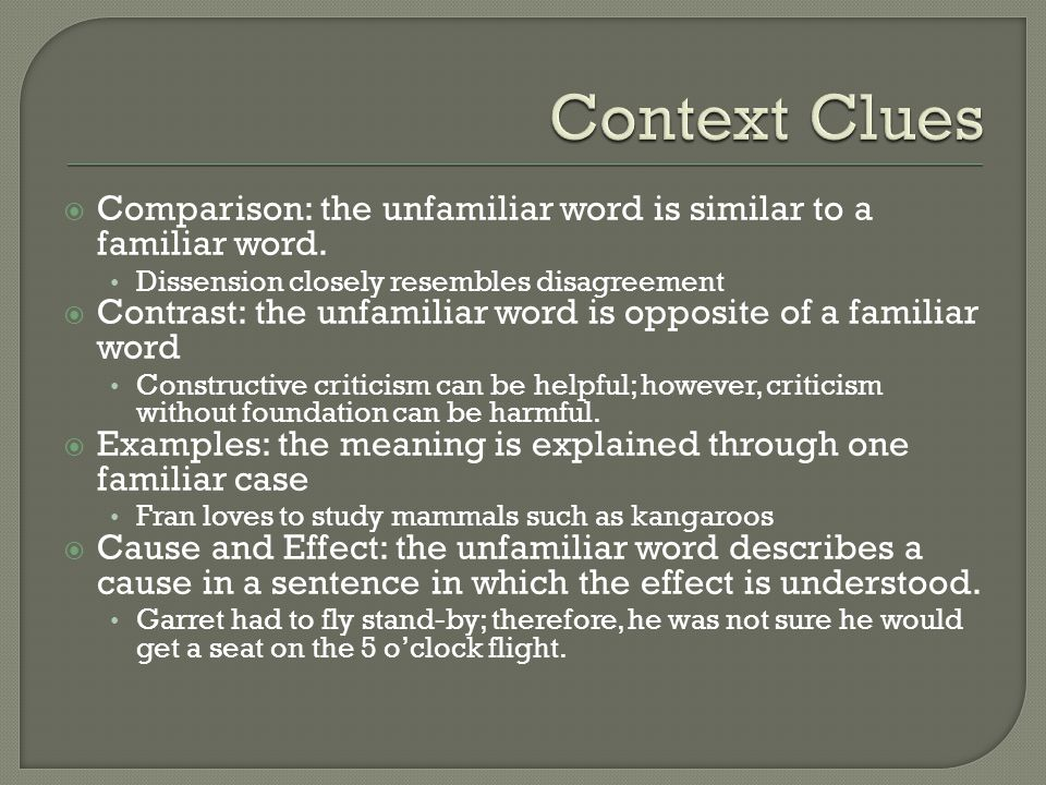  Comparison: the unfamiliar word is similar to a familiar word. Dissension closely resembles disagreement  Contrast: the unfamiliar word is opposite