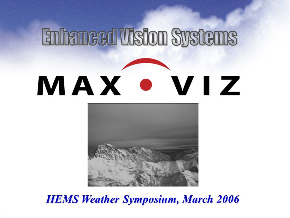 Enhanced Vision Systems Questions to Address today What is Max-Viz and who is Bob Yerex .