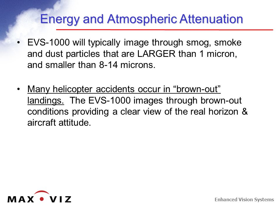 Enhanced Vision Systems Energy and Atmospheric Attenuation EVS-1000 will typically image through smog, smoke and dust particles that are LARGER than 1 micron, and smaller than 8-14 microns.