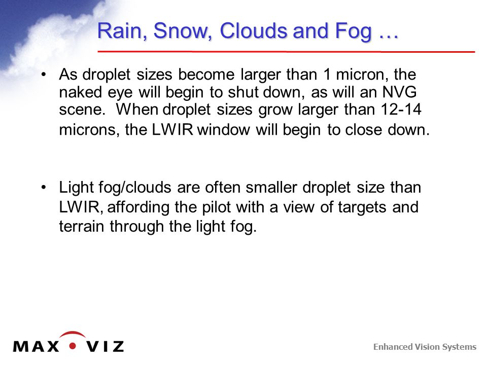 Enhanced Vision Systems Rain, Snow, Clouds and Fog … As droplet sizes become larger than 1 micron, the naked eye will begin to shut down, as will an NVG scene.
