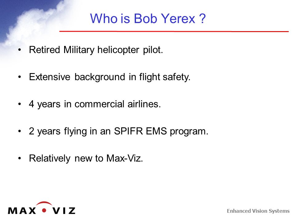 Enhanced Vision Systems Who is Bob Yerex . Retired Military helicopter pilot.