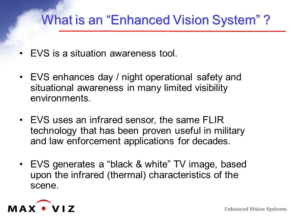 Enhanced Vision Systems Ground & Taxi Operations Taxiway / Ramp, or LZ Hazard Avoidance Aircraft Vehicles Humans/Animals Debris Pavement Edges