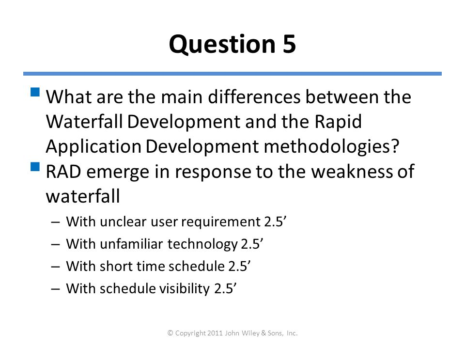 Question 5  What are the main differences between the Waterfall Development and the Rapid Application Development methodologies?  RAD emerge in resp