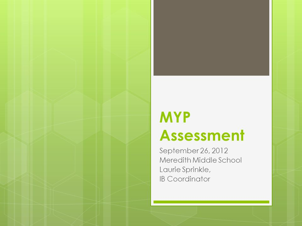 MYP Assessment September 26, 2012 Meredith Middle School Laurie Sprinkle, IB Coordinator