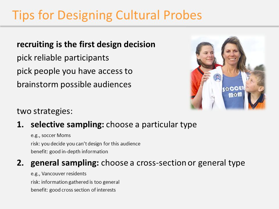 Tips for Designing Cultural Probes recruiting is the first design decision pick reliable participants pick people you have access to brainstorm possib