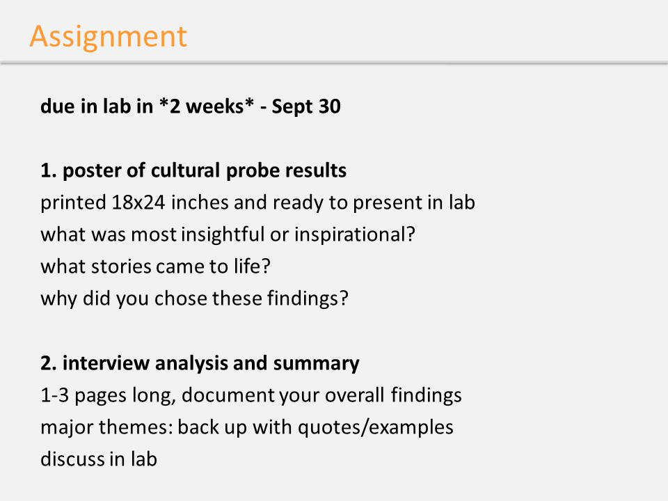 Assignment due in lab in *2 weeks* - Sept 30 1. poster of cultural probe results printed 18x24 inches and ready to present in lab what was most insigh