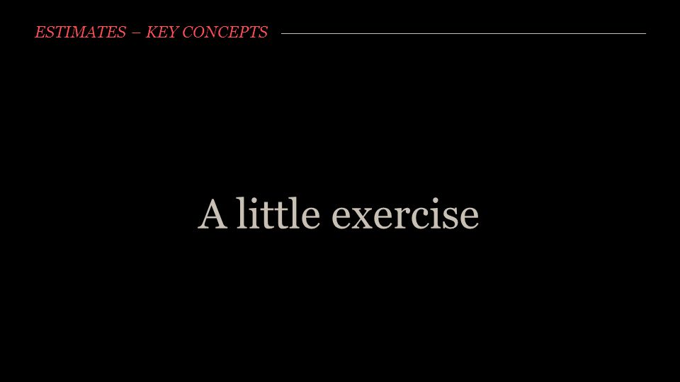ESTIMATES – KEY CONCEPTS A little exercise