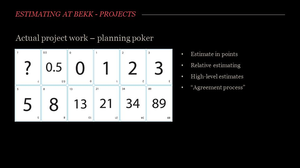 "ESTIMATING AT BEKK - PROJECTS Actual project work – planning poker Estimate in points Relative estimating High-level estimates ""Agreement process"""