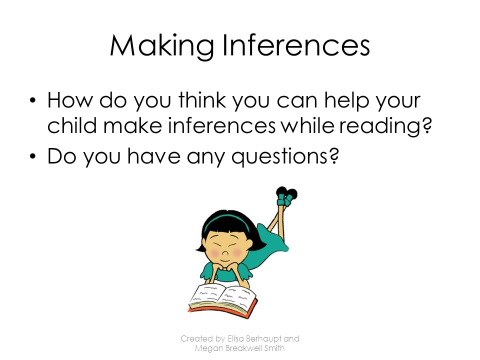 Making Inferences How do you think you can help your child make inferences while reading.