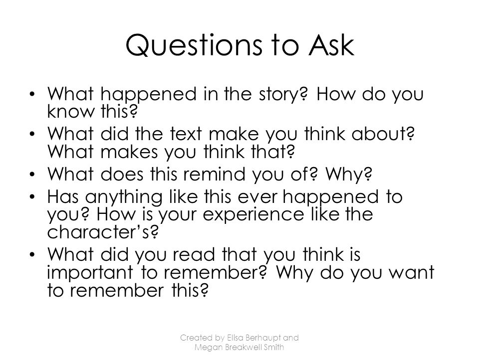 Questions to Ask What happened in the story. How do you know this.