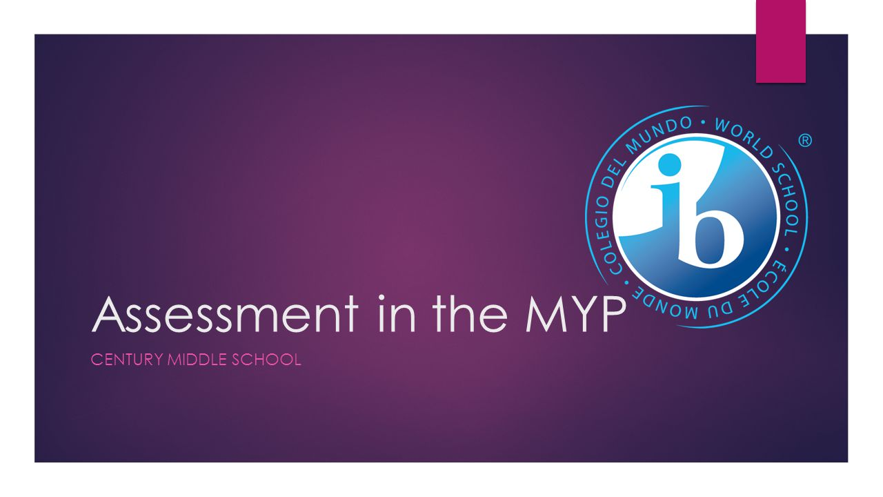 Assessment in the MYP CENTURY MIDDLE SCHOOL