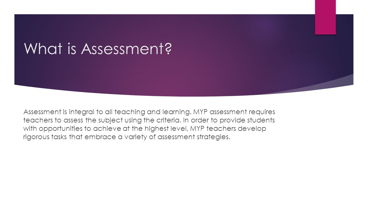 What is Assessment.Assessment is integral to all teaching and learning.