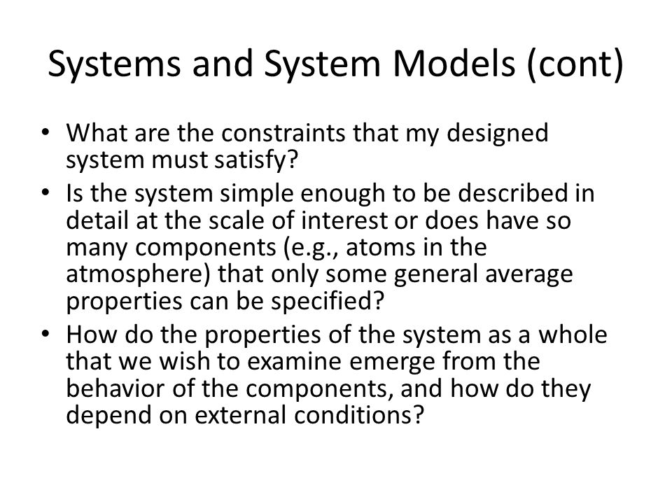 Systems and System Models (cont) What are the constraints that my designed system must satisfy.