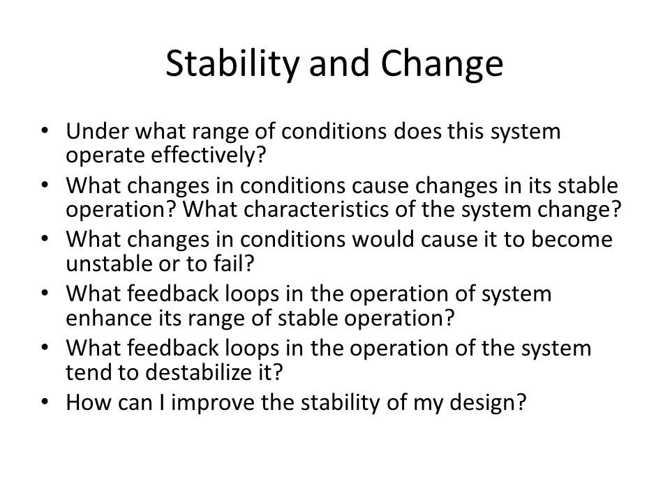 Stability and Change Under what range of conditions does this system operate effectively.