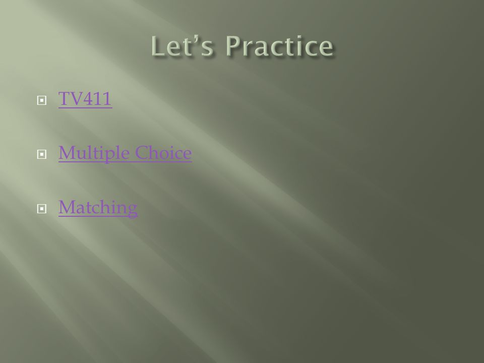  TV411 TV411  Multiple Choice Multiple Choice  Matching Matching
