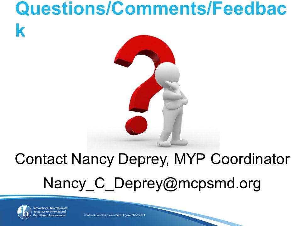 Questions/Comments/Feedbac k Contact Nancy Deprey, MYP Coordinator Nancy_C_Deprey@mcpsmd.org